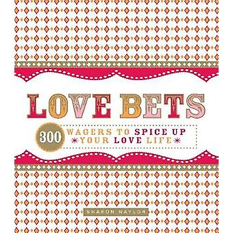 Love Bets 300 Wagers to Spice Up Your Love Life by Naylor & Sharon