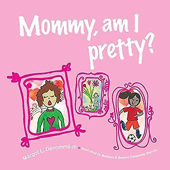 Mommy, am I pretty?