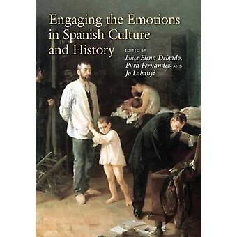 Engaging the Emotions in Spanish Culture and History by Luisa Elena D