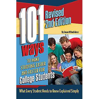 101 Ways to Make Studying Easier and Faster For College Students What Every Student Needs to Know Explained Simply REVISED 2ND EDITION by Roubidoux & Susan