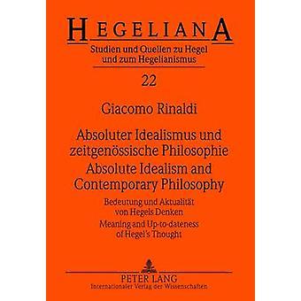 Absoluter Idealismus und zeitgenoessische Philosophie Absolute idealisme en hedendaagse filosofie door Giacomo Rinaldi