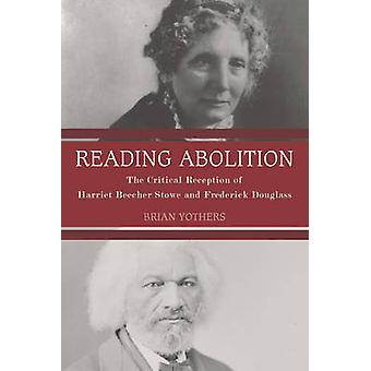 Reading Abolition The Critical Reception of Harriet Beecher Stowe and Frederick Douglass by Yothers & Brian