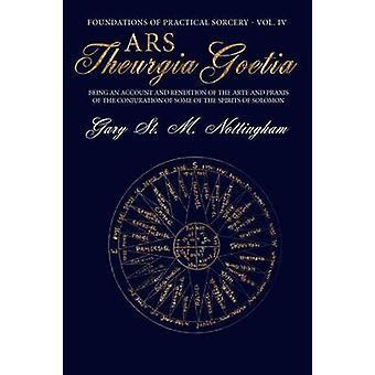 Ars Theurgia Goetia On kertomus Artesta ja Praxisista joidenkin Salomon henkien taikaatiosta Nottingham & Gary St Michaelilta