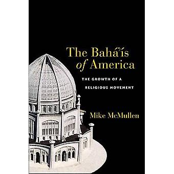 The Bahs of America The Growth of a Religious Movement by McMullen & Mike