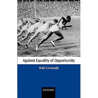 Against Equality of Opportunity by Cavanagh & Matt