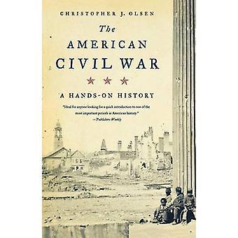 The American Civil War A HandsOn History by Olsen & Christopher J.
