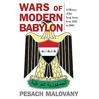 Wars of Modern Babylon A History of the Iraqi Army from 1921 to 2003 by Malovany & Pesach