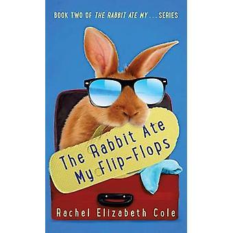 The Rabbit Ate My FlipFlops by Cole & Rachel Elizabeth