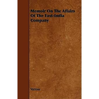 Memoir on the Affairs of the EastIndia Company by Various