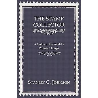 The Stamp Collector  A Guide to the Worlds Postage Stamps by Johnson & Stanley C.
