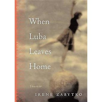 When Luba Leaves Home by Zabytko & Irene