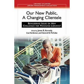 Our New Public A Changing Clientele Bewildering Issues or New Challenges for Managing Libraries by McCabe & Gerard