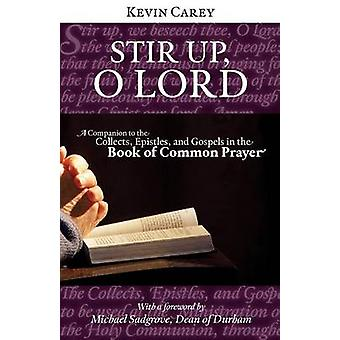 Stir Up O Lord A Companion to the Collects Epistles and Gospels in the Book of Common Prayer by Carey & Kevin