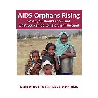 AIDS Orphans Rising What You Should Know and What You Can Do to Help Them Succeed by Lloyd & Mary Elizabeth