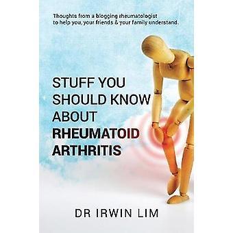 Stuff you should know about Rheumatoid Arthritis by Lim & Dr Irwin