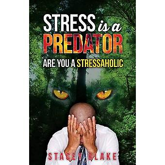 Stress is a Predator Are you a Stressaholic by Blake & Stacey