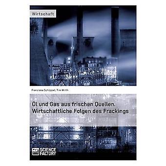 l und Gas aus frischen Quellen.Wirtschaftliche Folgen des Frackings by Schppel & Franziska