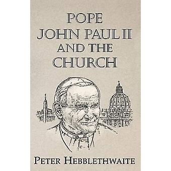 Pope John Paul II and the Church by Hebblethwaite & Peter