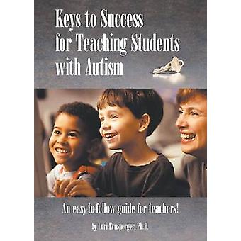 Keys to Success for Teaching Students with Autism by Ernsperger & Lori