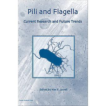 Pili and Flagella Current Research and Future Trends by Jarrell & Ken