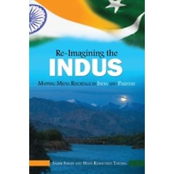 ReImaging the Indus Mapping Media Reportage in India and Pakistan by Saran & Samir