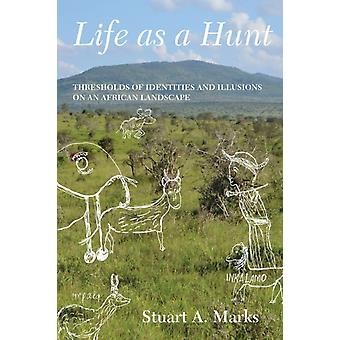Life as a Hunt by Stuart A Marks