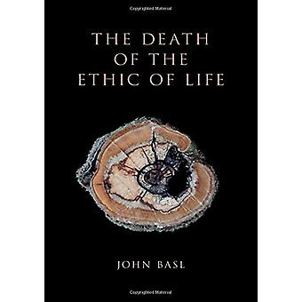 The Death of the Ethic of Life by John Basl - 9780190923877 Book