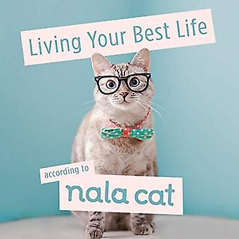 Living Your Best Life According to Nala Cat by Nala Cat - 97805931150