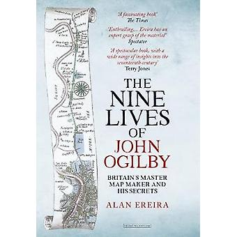 The Nine Lives of John Ogilby - Britain's Master Map Maker and His Sec