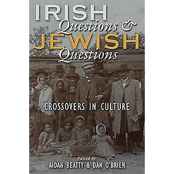 Irish Questions and Jewish Questions - Crossovers in Culture by Aidan