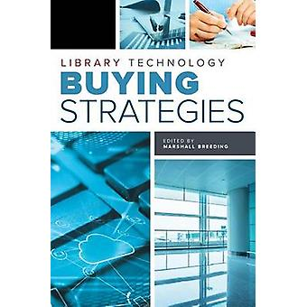 Library Technology Buying Strategies by Marshall Breeding - 978083891