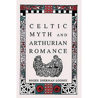 Celtic Myth and Arthurian Romance by Roger Sherman Loomis - 978089733