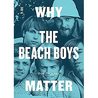 Why the Beach Boys Matter de Tom Smucker - 9781477318720 Livre