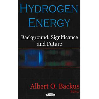 Hydrogen Energy - Background - Significance and Future by Albert O. Ba