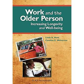 Work and the Older Person - Increasing Longevity and Well-Being by Lin