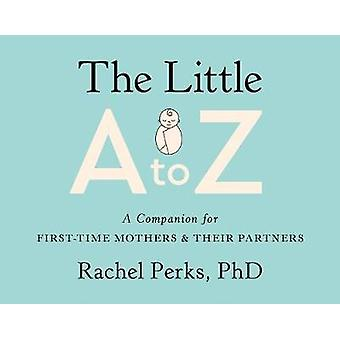 The Little A-Z - A Companion for First-Time Mothers and Their Partners