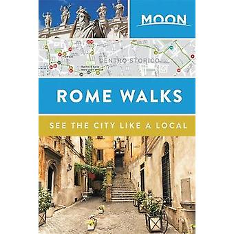 Moon Rome Walks (Second Edition) by Moon Travel Guides - 978164049785