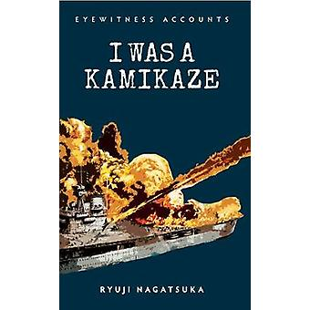 Eyewitness Accounts I Was a Kamikaze by Ryuji Nagatsuka - 97814456348