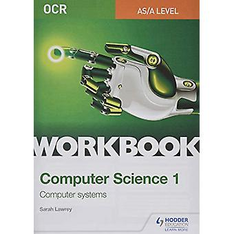 OCR AS/A-level Computer Science Workbook 1 - Computer systems by Sarah