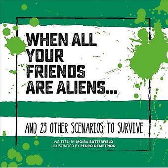 When All Your Friends Are Aliens  And 23 Other Scenarios to Survive by Moira Butterfield & Illustrated by Pedro Demetriou