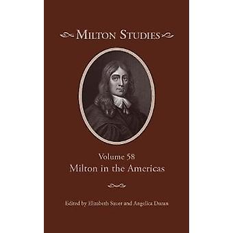 Milton Studies - Volume 58 - Milton in the Americas by Elizabeth Sauer