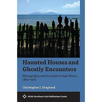 Haunted Houses and Ghostly Encounters - Ethnography and Animism in Eas