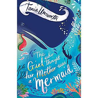 The Girl Who Thought Her Mother Was a Mermaid by Tania Unsworth - 978