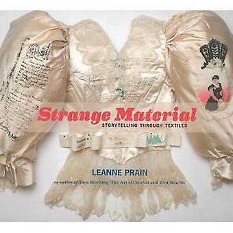 Vreemd materiaal Storytelling door middel van textiel door Leanne Prain