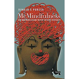 McMindfulness - How Mindfulness Became the New Capitalist Spirituality