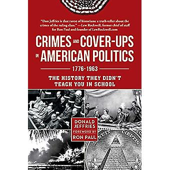 Crimes and Cover-ups in American Politics - 1776-1963 by Donald Jeffri