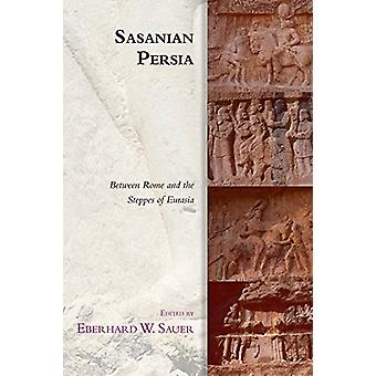 Sasanian Persia - Between Rome and the Steppes of Eurasia by Eberhard