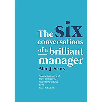 The Six Conversations of a Brilliant Manager by Alan J. Sears - 97819