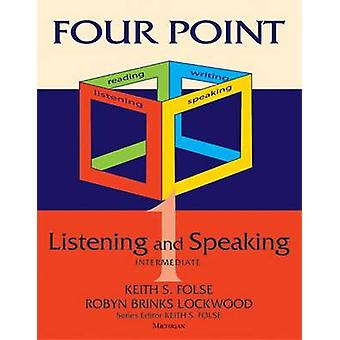 Four Point Listening and Speaking 1 with Audio CD  Intermediate English for Academic Purposes by Keith S Folse & Robyn Brinks Lockwood