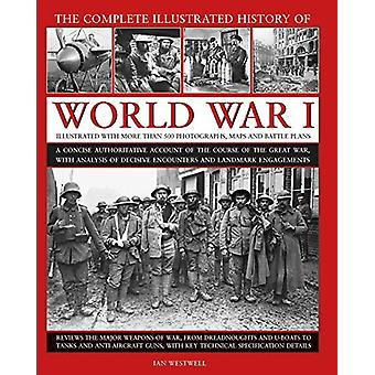 World War I - Complete Illustrated History of - A concise authoritativ